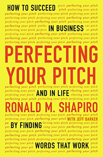9781594632013: Perfecting Your Pitch: How to Succeed in Business and in Life by Finding Words That Work