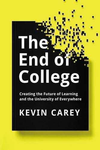 9781594632051: The End Of College: Creating the Future of Learning and the University of Everywhere