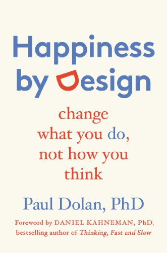 9781594632433: Happiness by Design: Change What You Do, Not How You Think