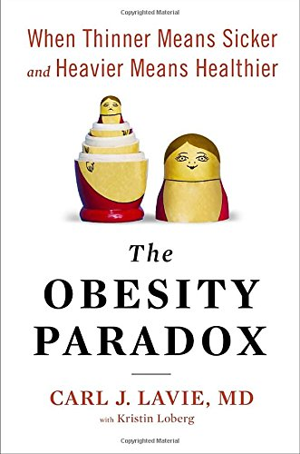 9781594632440: The Obesity Paradox: When Thinner Means Sicker and Heavier Means Healthier