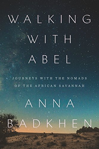 Walking with Abel: Journeys with the Nomads of the African Savannah: Badkhen, Anna