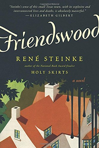 Friendswood (Signed First Edition): Rene Steinke