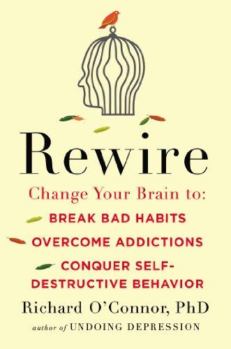 9781594632563: Rewire: Change Your Brain to Break Bad Habits, Overcome Addictions, Conquer Self-Destructive Behavior
