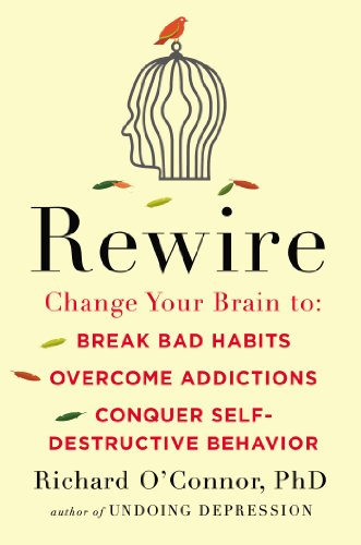 9781594632563: Rewire: Change Your Brain to Break Bad Habits, Overcome Addictions, Conquer Self-Destruc tive Behavior
