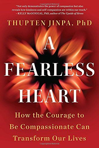 9781594632624: A Fearless Heart: How the Courage to Be Compassionate Can Transform Our Lives