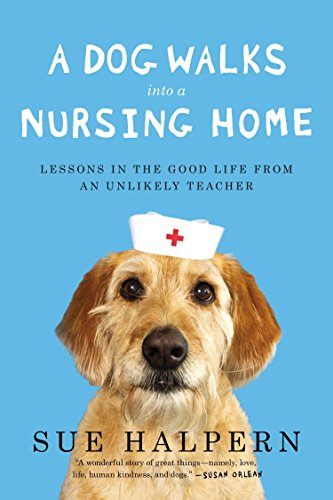 9781594632693: A Dog Walks Into a Nursing Home: Lessons in the Good Life from an Unlikely Teacher