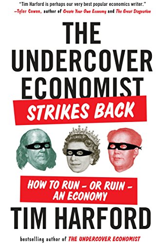 9781594632914: The Undercover Economist Strikes Back: How to Run or Ruin an Economy