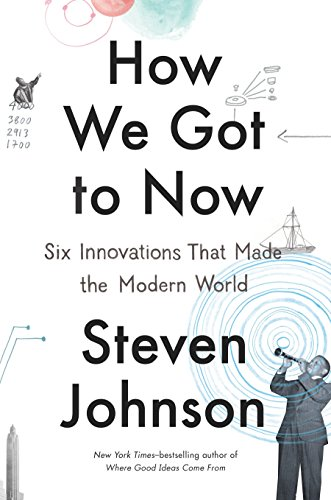How We Got to Now: Six Innovations That Made the Modern World (SIGNED)