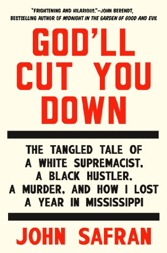 9781594633355: God'll Cut You Down: The Tangled Tale of a White Supremacist, a Black Hustler, a Murder, and How I Lost a Year in Mississippi
