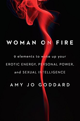 9781594633768: Woman on Fire: 9 Elements to Wake Up Your Erotic Energy, Personal Power, and Sexual Intelligence