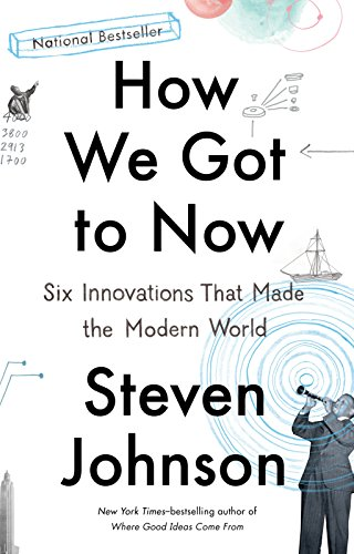 9781594633935: How We Got to Now: Six Innovations That Made the Modern World