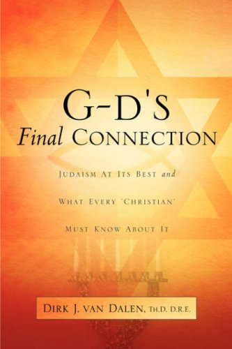 G-d's Final Connection: Judaism at its Best: Dirk J. van