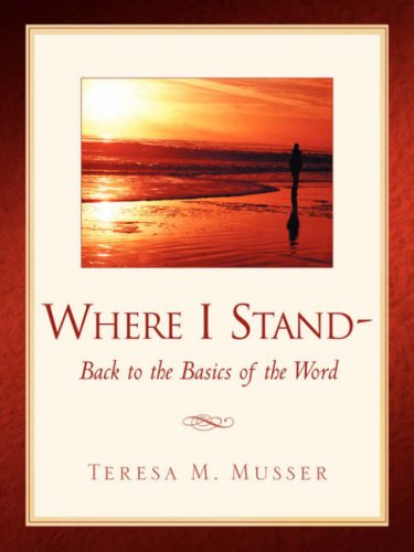 Where I Stand-Back to the Basics of the Word: Teresa M Musser