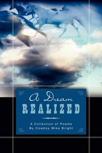 A Dream Realized: A Collection of Poems By Cowboy Mike Bright: Mike Bright
