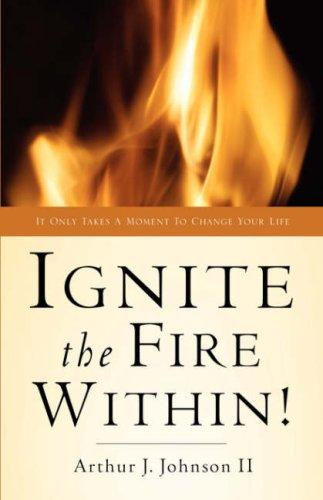 Ignite the Fire Within: Arthur J Johnson II