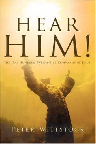 9781594674570: Hear Him! the One Hundred Twenty-Five Commands of Jesus