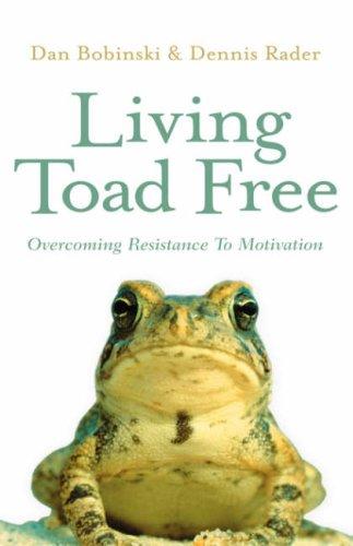 Living Toad Free: Overcoming Resistance to Motivation: Bobinski, Dan, Rader,
