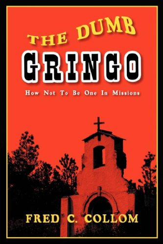 The Dumb Gringo: How Not to be One in Missions: Collom, Fred, C.