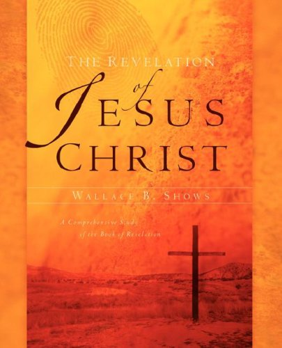 The Revelation of Jesus Christ: Shows, Wallace B.