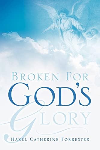 9781594677731: Broken For God's Glory