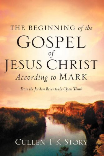 The Beginning of the Gospel of Jesus Christ According to Mark: Cullen I K Story