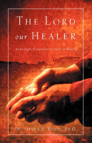 The Lord Our Healer: Steven E Boate