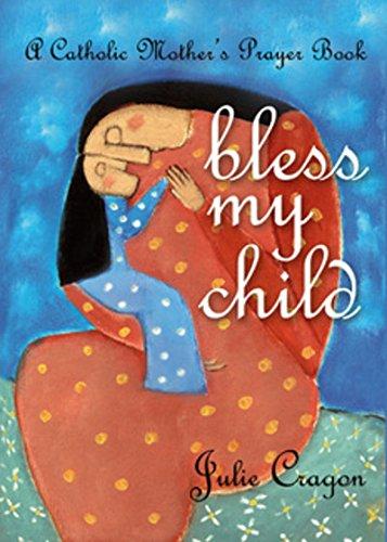 9781594710148: Bless My Child: A Catholic Mother's Prayer Book