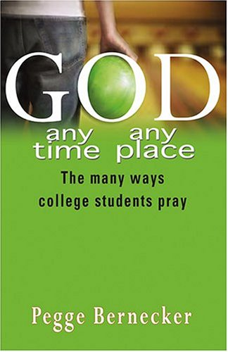 9781594710193: God...Any Time, Any Place: The Many Ways College Students Pray
