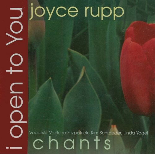 I Open to You: Chants (9781594710230) by Joyce Rupp