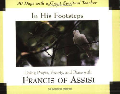 9781594710278: In His Footsteps: Living Prayer, Poverty, And Peace With Francis of Assisi (30 Days With a Great Spiritual Teacher)