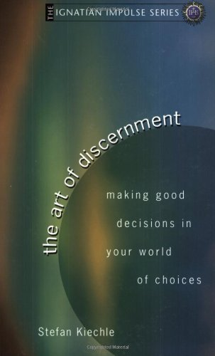 9781594710353: The Art of Discernment: Making Good Decisions in Your World of Choices (Ignatian Impulse)