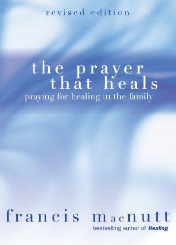 The Prayer That Heals: Praying for Healing in the Family