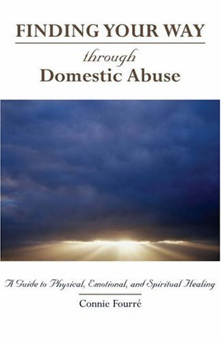 9781594710766: Finding Your Way Through Domestic Abuse: A Guide to Physical, Emotional, And Spiritual Healing