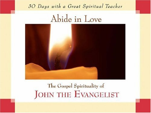 9781594710988: Abide in Love: The Gospel Spirituality of John the Evangelist (Thirty Days with a Great Spiritual Teacher Thirty Days with)