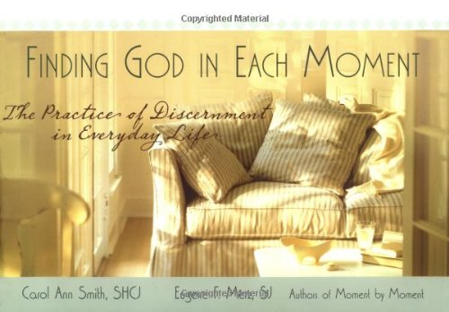 9781594711008: Finding God in Each Moment: The Practice of Discernment in Everyday Life