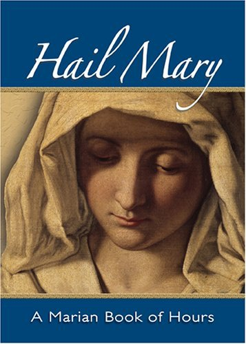 9781594711046: Hail Mary: A Marian Book of Hours