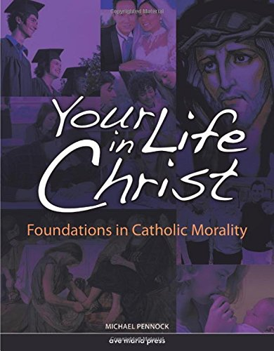 9781594711237: Your Life in Christ: Foundations of Catholic Morality