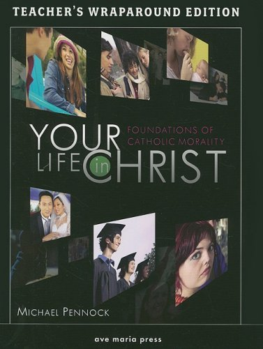 9781594711244: Your Life in Christ: Foundations of Catholic Morality: Teacher's Wraparound Edition