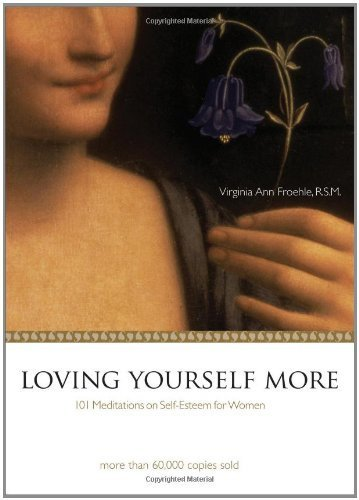 9781594711312: Loving Yourself More: 101 Meditations on Self-Esteem for Women