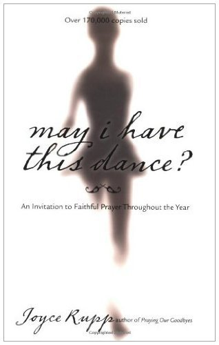 May I Have This Dance?: An Invitation to Faithful Prayer Throughout the Year: Joyce Rupp