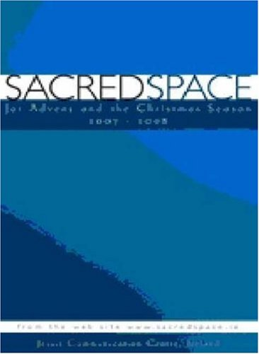 Sacred Space: For Advent and the Christmas Season 2007-2008: Jesuit Communication Centre, Ireland