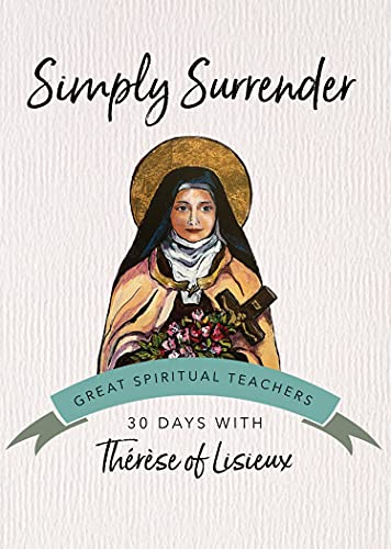 9781594711541: Simply Surrender: Therese of Lisieux (30 Days with a Great Spiritual Teacher)