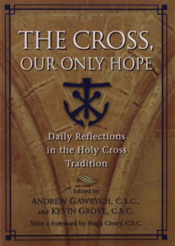 9781594711626: The Cross, Our Only Hope: Daily Reflections in the Holy Cross Tradition