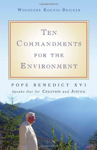9781594712111: Ten Commandments for the Environment: Pope Benedict XVI Speaks Out for Creation and Justice