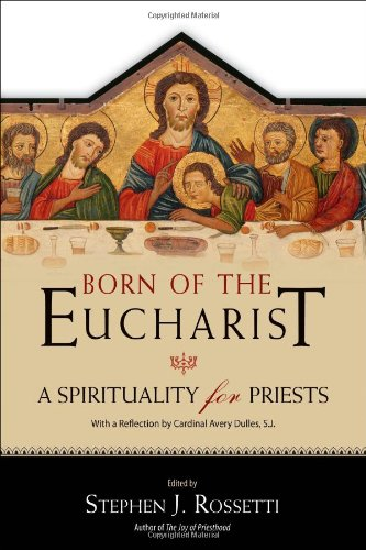 Born of the Eucharist: A Spirituality for Priests: Stephen J. Rossetti