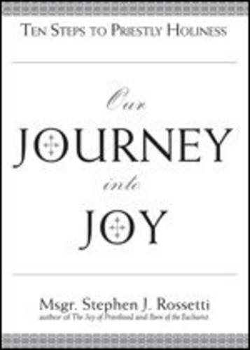 Our Journey Into Joy: Ten Steps to Priestly Holiness: Rossetti, Msgr Stephen J.