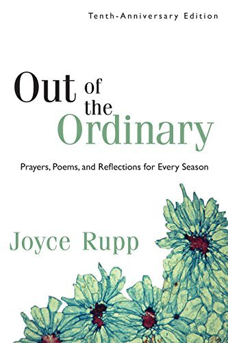 Out of the Ordinary: Prayers, Poems, and Reflections for Every Season (1594712204) by Joyce Rupp