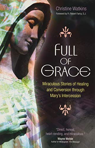 9781594712265: Full of Grace: Miraculous Stories of Healing and Conversion Through Mary's Intercession