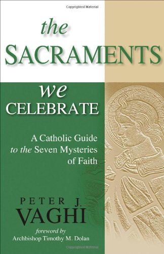 9781594712319: The Sacraments We Celebrate: A Catholic Guide to the Seven Mysteries of Faith