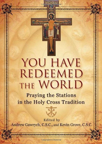 9781594712623: You Have Redeemed the World: Praying the Stations in the Holy Cross Tradition